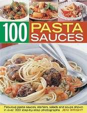 100 Pasta Sauces:  Fabulous Pasta Sauces, Starters, Salads and Soups