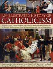 An  Illustrated History of Catholicism:  An Authoritative Chronicle of the Development of Catholic Christianity and Its Doctrine with More Than 300 Pho