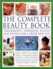 The Complete Beauty Book:  Treatments, Therapies, Foods and Fitness for a Fresh New You