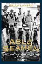 Able Seamen: The lower deck of the Royal Navy 1850 to 1939
