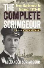 The Complete Scrimgeour: From Dartmouth to Jutland 1913–16