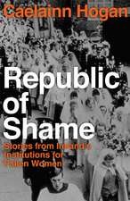 Republic of Shame: Stories from Ireland's Institutions for 'Fallen Women'