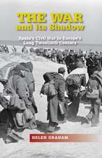 The War and Its Shadow: Spain's Civil War in Europe's Long Twentieth Century