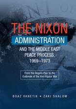 The Nixon Administration and the Middle East Peace Process, 1969-1973:  From the Rogers Plan to the Outbreak of the Yom Kippur War