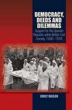 Democracy, Deeds & Dilemmas: Support for the Spanish Republic within British Civil Society, 19361939