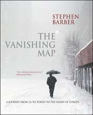 The Vanishing Map: A Journey from LA to Tokyo to the Heart of Europe