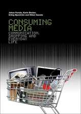 Consuming Media: Communication, Shopping and Everyday Life