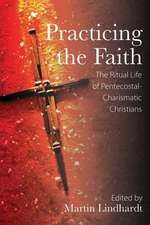 Practicing the Faith:  The Ritual Life of Pentecostal-Charismatic Christians