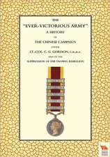 EVER-VICTORIOUS ARMY A History of the Chinese Campaign (1860-64) under Lt-Col C. G. Gordon