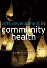 Arts Development in Community Health:  A Social Tonic