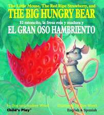 The Little Mouse, the Red Ripe Strawberry, and the Big Hungry Bear/El Ratoncito, La Fresca Roja y Madura y El Gran Oso Hambriento