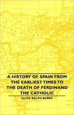 A History of Spain from the Earliest Times to the Death of Ferdinand the Catholic
