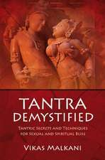 Tantra Demystified:  Tantric Secrets and Techniques for Sexual and Spiritual Bliss