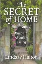 The Secret of Home:  Homesouls Guide to Abundant Living