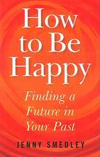 How to Be Happy – Finding a Future in Your Past