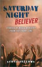 Saturday Night Believer:  Stories of Music Ministry from the Front Line