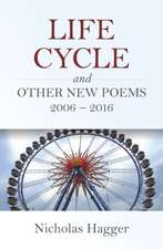 Life Cycle and Other New Poems 2006 - 2016
