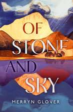 Glover, M: Of Stone and Sky