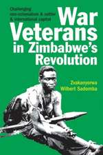 War Veterans in Zimbabwe`s Revolution – Challenging neo–colonialism and settler and international capital