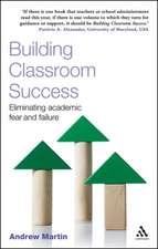 Building Classroom Success: Eliminating Academic Fear and Failure