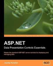 ASP.Net Data Presentation Controls Essentials:  Data Processing, Security, Caching, XML, Web Services, and Ajax