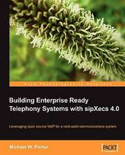 Building Enterprise Ready Telephony Systems with Sipxecs 4.0:  Beginner's Guide