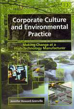 Corporate Culture and Environmental Practice: Making Change at a High-technology Manufacturer
