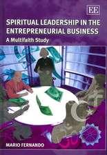 Spiritual Leadership in the Entrepreneurial Business: A Multifaith Study