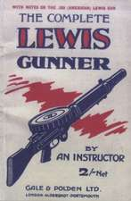 Complete Lewis Gunnerwith Notes on the .300 (American) Lewis Gun:  Victoria Cross Headstones & Memorials
