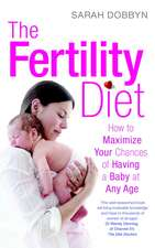 The Fertility Diet: How to Maximize Your Chances of Having a Baby at Any Age