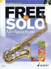 Free to Solo Alto Saxophone:  An Easy Approach to Improvising in Funk, Soul, Latin Folk and Jazz Styles