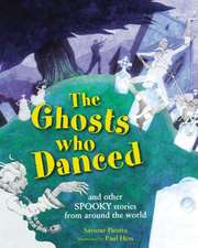 The Ghosts Who Danced:  And Other Spooky Stories from Around the World
