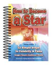 How To Become A Star: 12 Simple Steps to Celebrity & Fame