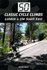 50 Classic Cycle Climbs:  London & the South East