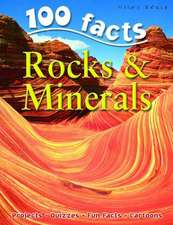 100 Facts Rocks & Minerals:  Become a Geologist and Learn All about the Rocks and Minerals That Have Shaped the Earth
