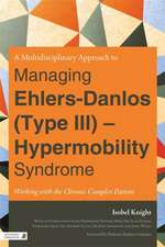 A Multi-Disciplinary Approach to Managing Ehlers-Danlos (Type III) - Hypermobility Syndrome:  Working with the Chronic Complex Patient