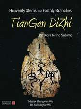 Heavenly Stems and Earthly Branches - Tiangan Dizhi:  The Keys to the Sublime