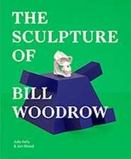 Kelly, J: The Sculpture of Bill Woodrow