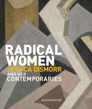 Radical Women: Jessica Dismorr and Her Contemporaries