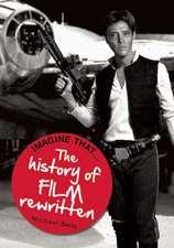 Imagine That - Film: The History of Film Rewritten