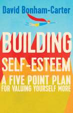 Building Self-esteem: A Five-Point Plan For Valuing Yourself More