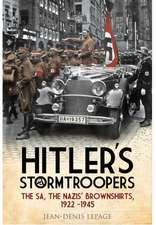 Hitler S Stormtroopers:  The Sa, the Nazis Brownshirts, 1922 - 1945