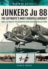 Junkers Ju 88:  The Luftwaffe S Most Versatile Aircraft