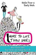 More to Life Than Shoes:  Kick Start Your Career and Do Something Fantastic