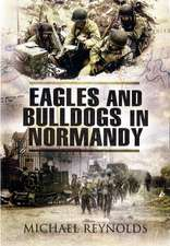 Eagles and Bulldogs in Normandy, 1944:  The American 29th Infantry Division from Omaha Beach to St. Lo and the British 3rd Infantry Division from Sword