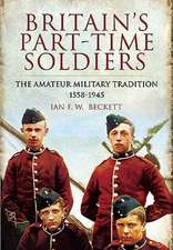 Britains Part-Time Soldiers:  The Amateur Military Tradition 1558-1945