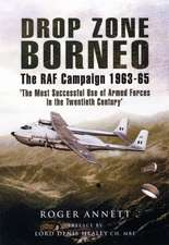 Drop Zone Borneo:  Life and Times of an RAF Co-Pilot Far East 1963-65