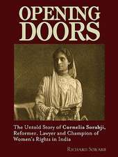 Opening Doors: The Untold Story of Cornelia Sorabji, Reformer, Lawyer and Champion of Women's Rights in India