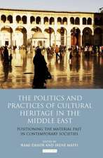 The Politics and Practices of Cultural Heritage in the Middle East: Positioning the Material Past in Contemporary Societies