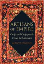 Artisans of Empire: Crafts and Craftspeople Under the Ottomans
